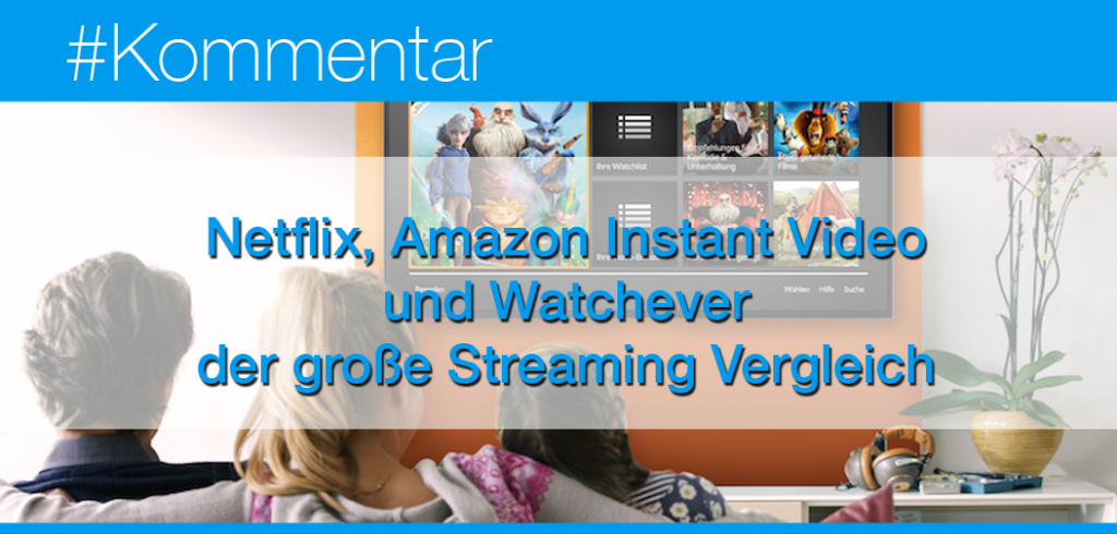 Netflix Amazon Instant Video und Watchever
