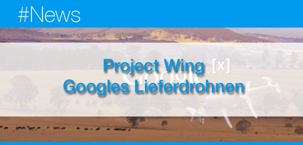 Project Wing Googles Lieferdrohnen